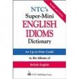 NTCs Super-Mini English Idioms Dictionary