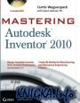 Mastering Autodesk Inventor 2010