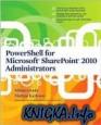 PowerShell for Microsoft SharePoint 2010 Administrators