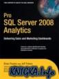 Pro SQL Server 2008 Analytics: Delivering Sales and Marketing Dashboards