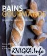 Pains gourmands : 50 recettes simples et créatives