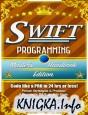 Swift: Programming, Master's Handbook: A TRUE Beginner's Guide!