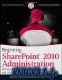 Beginning SharePoint 2010 Administration: Windows SharePoint Foundation 2010 and SharePoint Server 2010